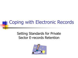 Coping with Electronic Records