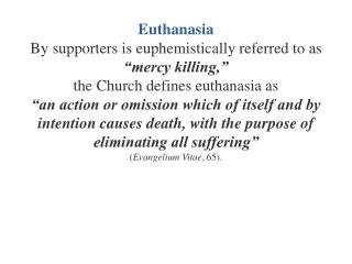 Euthanasia By supporters is euphemistically referred to as   mercy killing,   the Church defines euthanasia as   an acti