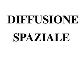 DIFFUSIONE SPAZIALE