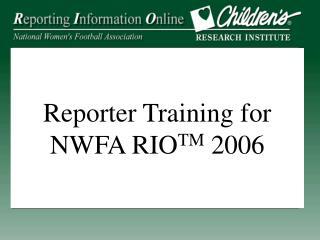 Reporter Training for NWFA RIO TM  2006
