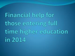 Financial help for those entering full time higher education in 2014