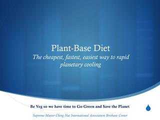 Plant-Base Diet  The cheapest, fastest, easiest way to rapid planetary cooling