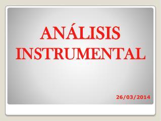 ANÁLISIS  INSTRUMENTAL 26/03/2014