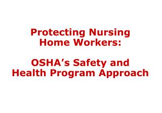 Protecting Nursing Home Workers: OSHA's Safety and Health Program Approach