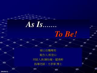 As Is ....... To Be!