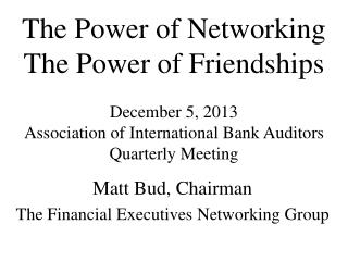 The Power of Networking The Power of Friendships December 5, 2013