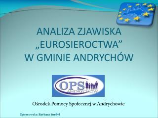 """ANALIZA ZJAWISKA """"EUROSIEROCTWA""""  W GMINIE ANDRYCHÓW"""
