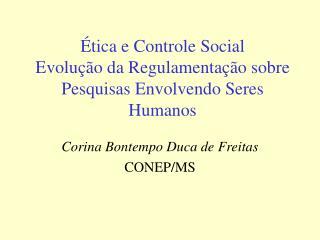 Ética e Controle Social Evolução da Regulamentação sobre Pesquisas Envolvendo Seres Humanos
