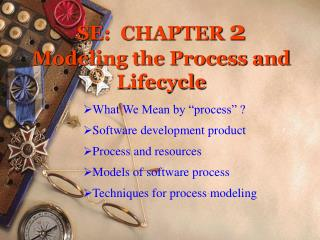 SE:  CHAPTER  2 Modeling the Process and Lifecycle