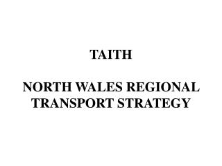TAITH NORTH WALES REGIONAL TRANSPORT STRATEGY