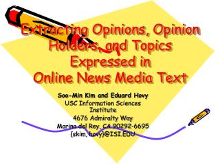 Extracting Opinions, Opinion Holders, and Topics Expressed in Online News Media Text