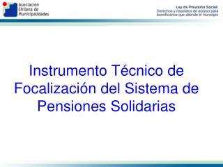 Instrumento Técnico de Focalización del Sistema de Pensiones Solidarias