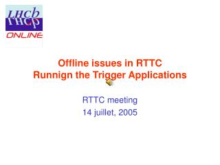 Offline issues in RTTC Runnign the Trigger Applications