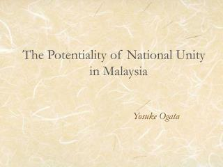The Potentiality of National Unity in Malaysia