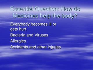 Essential Question: How do Medicines help the body