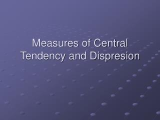 Measures of Central Tendency and Dispresion