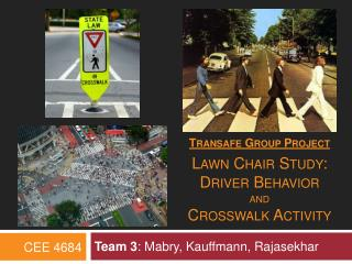 Transafe  Group Project Lawn Chair Study: Driver Behavior and  Crosswalk Activity