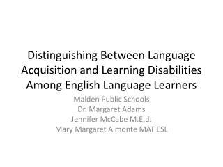 Malden Public Schools Dr. Margaret Adams Jennifer McCabe M.E.d. Mary Margaret Almonte MAT ESL