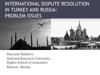 INTERNATIONAL DISPUTE RESOLUTION IN TURKEY AND RUSSIA:  PROBLEM ISSUES
