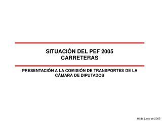 SITUACIÓN DEL PEF 2005 CARRETERAS