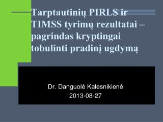 Tarptautinių PIRLS ir TIMSS tyrimų rezultatai –pagrindas kryptingai tobulinti pradinį ugdymą