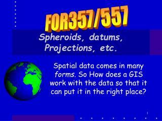 Spheroids, datums, Projections, etc.