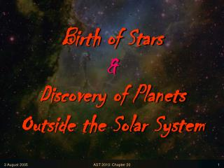 Birth of Stars & Discovery of Planets      Outside the Solar System