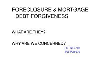 FORECLOSURE & MORTGAGE   DEBT FORGIVENESS