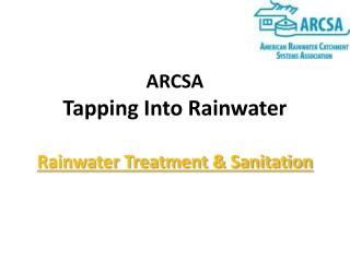 ARCSA  Tapping Into Rainwater Rainwater Treatment & Sanitation