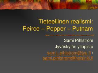 Tieteellinen realismi: Peirce   Popper   Putnam