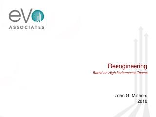Reengineering Based on High Performance Teams John G. Mathers  2010