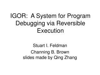 IGOR:  A System for Program Debugging via Reversible Execution