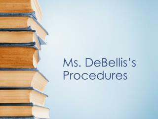 Ms. DeBellis's Procedures