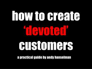 how to create  'devoted'  customers