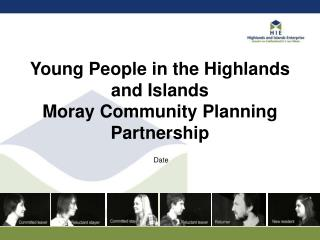 Young People in the Highlands and Islands Moray Community Planning Partnership