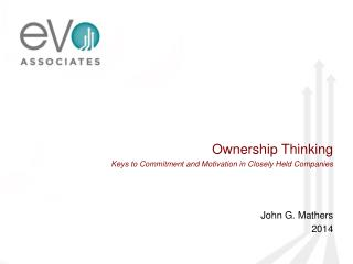 Ownership Thinking Keys to Commitment and Motivation in Closely Held Companies John G. Mathers