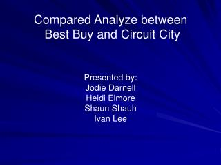 Compared Analyze between  Best Buy and Circuit City Presented by: Jodie Darnell Heidi Elmore