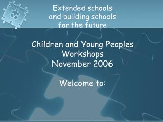 Extended schools and building schools  for the future Children and Young Peoples Workshops