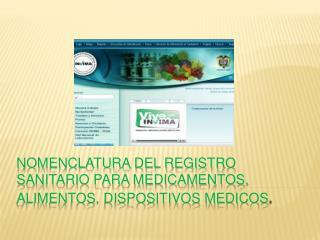 NOMENCLATURA  DEL REGISTRO SANITARIO PARA MEDICAMENTOS, ALIMENTOS, DISPOSITIVOS  MEDICOS .