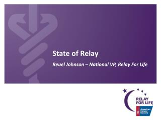 State of Relay Reuel Johnson – National VP, Relay For Life