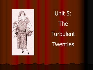 Unit 5: The  Turbulent  Twenties