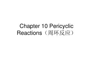 Chapter 10 Pericyclic Reactions (周环反应)