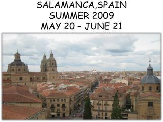 SALAMANCA,SPAIN  SUMMER 2009 MAY 20 – JUNE 21