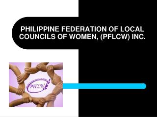 PHILIPPINE FEDERATION OF LOCAL COUNCILS OF WOMEN, (PFLCW) INC.
