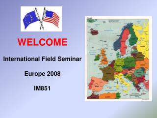 WELCOME  International Field Seminar Europe 2008 IM851
