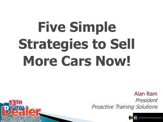 Five Simple  Strategies to Sell  More Cars Now!