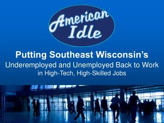 Putting Southeast Wisconsin's Underemployed and Unemployed Back to Work