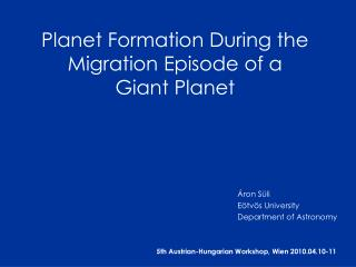 Planet Formation During the Migration Episode of a Giant Planet