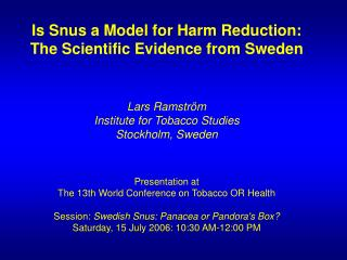 Is Snus a Model for Harm Reduction:  The Scientific Evidence from Sweden Lars Ramström