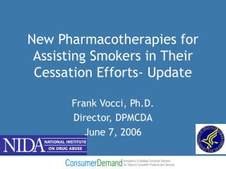 New Pharmacotherapies for Assisting Smokers in Their Cessation Efforts- Update